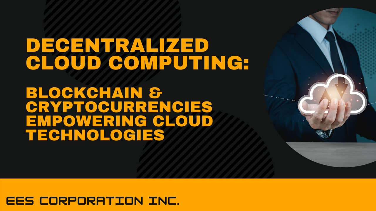Decentralized Cloud Computing Blockchain and Cryptocurrencies Empowering Cloud Technologies